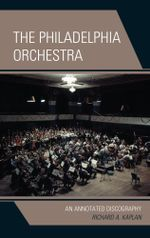 The Philadelphia Orchestra : An Annotated Discography - Richard A. Kaplan