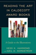 Reading the Art in Caldecott Award Books : A Guide to the Illustrations - Gail D. Nordstrom