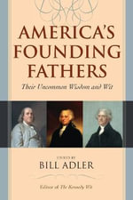 America's Founding Fathers : Their Uncommon Wisdom and Wit