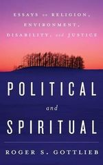 Political and Spiritual : Essays on Religion, Environment, Disability, and Justice - Roger S. Gottlieb