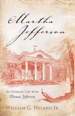 Martha Jefferson : An Intimate Life with Thomas Jefferson - William G., Jr. Hyland