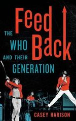Feedback : The Who and Their Generation - Casey Harison
