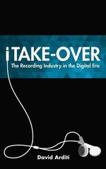 iTake-Over : The Recording Industry in the Digital Era - David Arditi