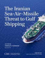 The Iranian Sea-Air-Missile Threat to Gulf Shipping : CSIS Reports - Anthony H. Cordesman