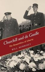 Churchill and De Gaulle : The Geopolitics of Liberty - Will Morrisey