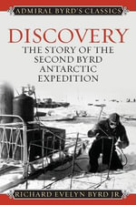 Discovery : The Story of the Second Byrd Antarctic Expedition - Richard E. Byrd