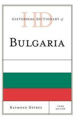 Historical Dictionary of Bulgaria - Raymond Detrez