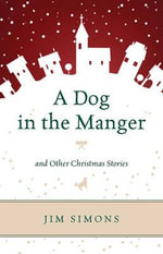 A Dog in the Manger and Other Christmas Stories - Jim Simons