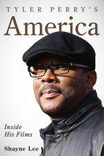 Tyler Perry's America : Inside His Films - Shayne Lee