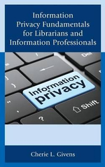 Information Privacy Fundamentals for Librarians and Information Professionals - Cherie L. Givens