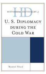 Historical Dictionary of U.S. Diplomacy during the Cold War - Martin Folly