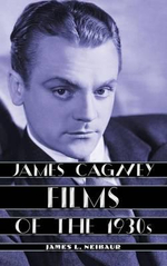 James Cagney Films of the 1930s - James L. Neibaur