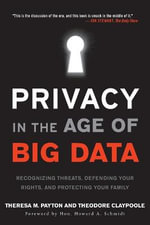 Privacy in the Age of Big Data : Recognizing Threats, Defending Your Rights, and Protecting Your Family - Theresa M. Payton