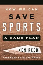 How We Can Save Sports : A Game Plan - Ken Reed