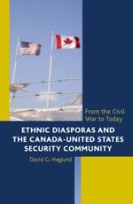 Ethnic Diasporas and the Canada-United States Security Community : From the Civil War to Today - David G. Haglund