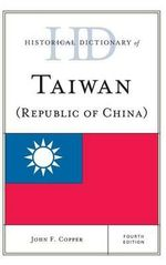 Historical Dictionary of Taiwan (Republic of China) - John F. Copper