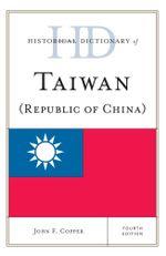 Historical Dictionary of Taiwan (Republic of China) - John F. Copper