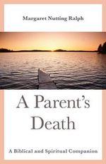 A Parent's Death : A Biblical and Spiritual Companion - Margaret Nutting Ralph