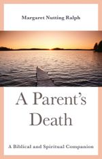 A Parent's Death : A Biblical and Spiritual Companion - Margaret Nutting Ralph
