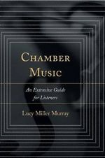 Chamber Music : An Extensive Guide for Listeners - Lucy Miller Murray