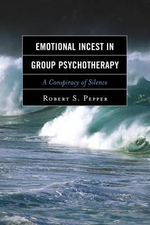 Emotional Incest in Group Psychotherapy : A Conspiracy of Silence - Robert S. Pepper