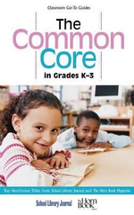 The Common Core in Grades K-3 : Top Nonfiction Titles from School Library Journal and the Horn Book Magazine