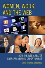 Women, Work, and the Web : How the Web Creates Entrepreneurial Opportunities