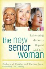 The New Senior Woman : Reinventing the Years Beyond Mid-Life - Barbara M. Fleisher