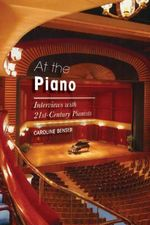 At the Piano : Interviews with 21st-Century Pianists - Caroline Benser