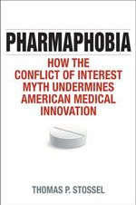 Pharmaphobia : How the Conflict of Interest Myth Undermines American Medical Innovation - Thomas P. Stossel