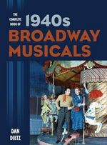 The Complete Book of 1940s Broadway Musicals - Dan Dietz