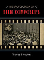 The Encyclopedia of Film Composers - Thomas S. Hischak