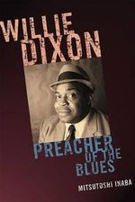 Willie Dixon : Preacher of the Blues - Mitsutoshi Inaba