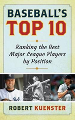 Baseball's Top 10 : Ranking the Best Major League Players by Position - Robert Kuenster