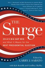 The Surge : 2014's Big Gop Win and What it Means for the Next Presidential Election - Larry J. Sabato
