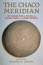 The Chaco Meridian : One Thousand Years of Political and Religious Power in the Ancient Southwest - Stephen H. Lekson