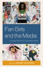 Fan Girls and the Media : Creating Characters, Consuming Culture
