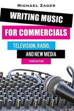Writing Music for Commercials : Television, Radio, and New Media - Michael Zager