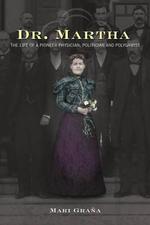 Dr. Martha : The Life of a Pioneer Physician, Politician, and Polygamist - Mari Grana