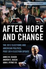 After Hope and Change : The 2012 Elections and American Politics, Post 2014 Election Update - James W. Ceaser
