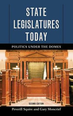 State Legislatures Today : Politics Under the Domes - Gary Moncrief