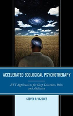 Accelerated Ecological Psychotherapy : ETT Applications for Sleep Disorders, Pain, and Addiction - Steven R. Vazquez