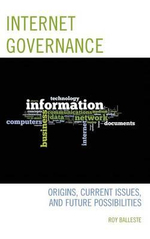 Internet Governance : Origins, Current Issues, and Future Possibilities - Roy Balleste