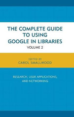 The Complete Guide to Using Google in Libraries : Research, User Applications, and Networking - Carol Smallwood