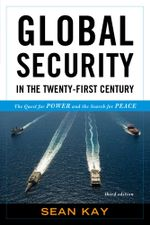 Global Security in the Twenty-First Century : The Quest for Power and the Search for Peace - Sean Kay