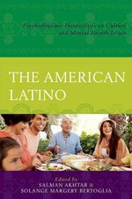 The American Latino : Psychodynamic Perspectives on Culture and Mental Health Issues