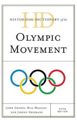 Historical Dictionary of the Olympic Movement : Historical Dictionaries of Sports - John Grasso