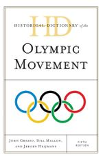 Historical Dictionary of the Olympic Movement - John Grasso