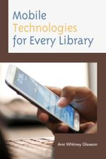 Mobile Technologies for Every Library - Ann Whitney Gleason