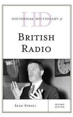Historical Dictionary of British Radio : Historical Dictionaries of Literature and the Arts - Sean Street